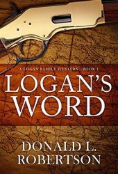 Logan's Word: A Logan Family Western - Book 1 (Logan Family Western Series) Book Pdf