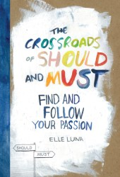 The Crossroads of Should and Must: Find and Follow Your Passion Book