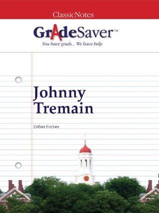 GradeSaver (TM) ClassicNotes: Johnny Tremain
