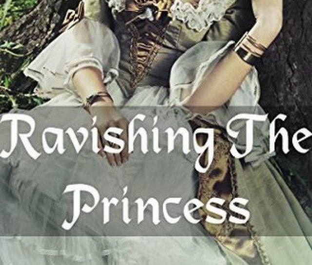 Ravishing The Princess Steamy First Time Erotic Romance
