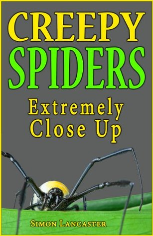 Creepy Spiders Extremely Close Up (Bugs and Spiders Book 2)