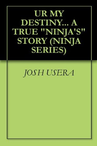 "UR MY DESTINY... A TRUE ""NINJA'S"" STORY (NINJA SERIES Book 1)"
