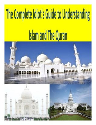 The Complete Idiot's Guide to Understanding Islam and The Quran