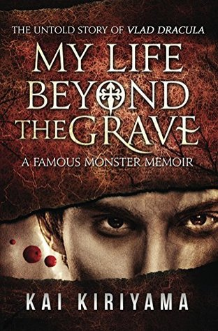 My Life Beyond the Grave: The Untold Story of Vlad Dracula: A Famous Monsters Memoir