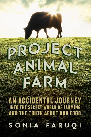Project Animal Farm: An Accidental Journey into the Secret World of Farming and the Truth About Our Food