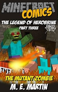 Minecraft: The Legend of Herobrine: The Mutant Zombie by M ...