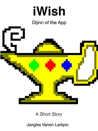 iWish: Dijinn of the App (iWish Short Stories Book 1)