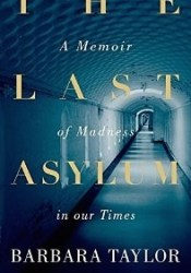 The Last Asylum: A Memoir of Madness in our Times Pdf Book