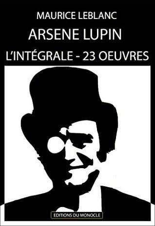 Arsène Lupin - L'intégrale : 23 Oeuvres - ENTIÈREMENT RELU et CORRIGÉ: Edition Complète de ses 23 Oeuvres avec mise en page et table des Matières dynamique.