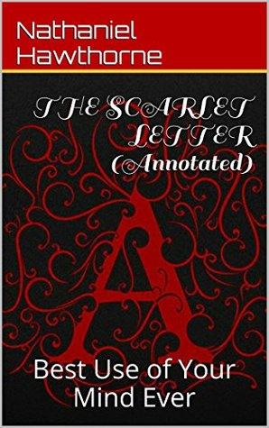 THE SCARLET LETTER (Annotated): Best Use of Your Mind Ever