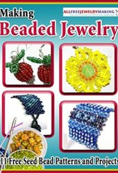Making Beaded Jewelry: 11 Free Seed Bead Patterns and Projects Book Pdf