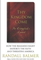 Thy Kingdom Come: How the Religious Right Distorts the Faith and Threatens America: An Evangelical's Lament Pdf Book
