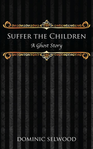 Suffer The Children: A Ghost Story