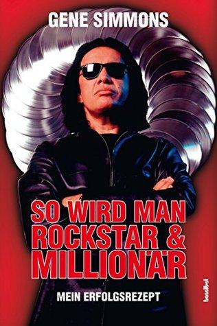 So wird man Rockstar un Millionär: Mein Erfolgsrezept