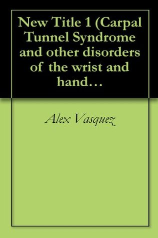 Carpal Tunnel Syndrome and other disorders of the wrist and hand: Excerpt from Integrative Orthopedics