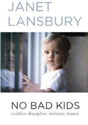 No Bad Kids: Toddler Discipline Without Shame Book by Janet Lansbury