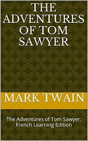 The Adventures of Tom Sawyer: The Adventures of Tom Sawyer: French Learning Edition