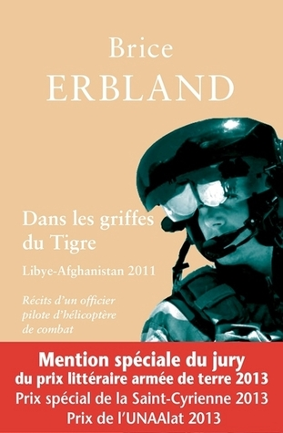 Dans les griffes du Tigre, Récits d'un officier pilote d'hélicoptère de combat. Libye-Afghanistan 2011
