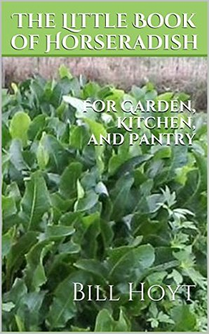 The Little Book of Horseradish: for garden, kitchen, and pantry