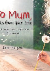 To Mum, Gifts from Your Soul: Gifts That Inspire Love and Gratitude Pdf Book
