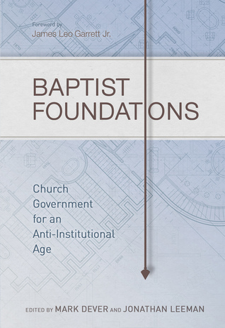 Baptist Foundations Church Government For An Anti Institutional Age