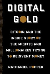 Digital Gold: Bitcoin and the Inside Story of the Misfits and Millionaires Trying to Reinvent Money Book Pdf