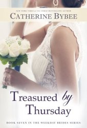 Treasured by Thursday (The Weekday Brides, #7) Book Pdf