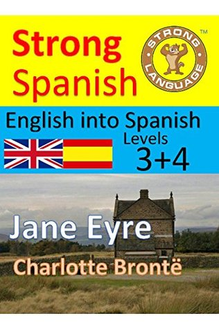 Jane Eyre(Translated) English into Spanish, Levels 3+4 (Strong Spanish Book 13)