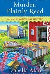 Murder, Plainly Read (Amish Quilt Shop Mystery #4) Book Pdf