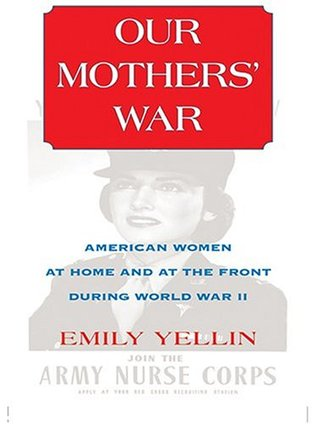 Our Mothers' War American Women At Home And At The Front During