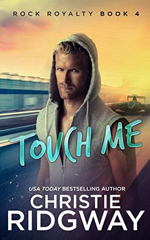 Touch Me (Rock Royalty, #4)