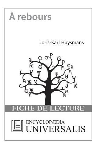 À rebours de Joris-Karl Huysmans (Les Fiches de lecture d'Universalis) (