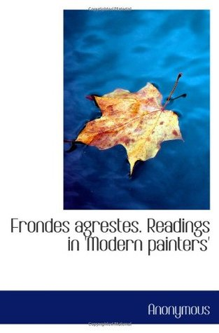 Frondes agrestes. Readings in 'Modern painters'