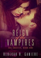 Reign of the Vampires (The Society #1) Book by Rebekah R. Ganiere