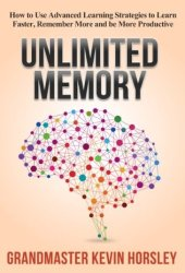 Unlimited Memory: How to Use Advanced Learning Strategies to Learn Faster, Remember More and be More Productive (Mental Mastery Book 1) Book Pdf