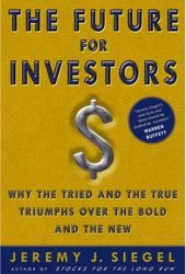 The Future for Investors: Why the Tried and the True Triumph Over the Bold and the New
