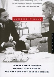 Judgment Days: Lyndon Baines Johnson, Martin Luther King Jr., and the Laws That Changed America Pdf Book