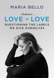 Whatever... Love is Love: Questioning the Labels We Give Ourselves Pdf Book