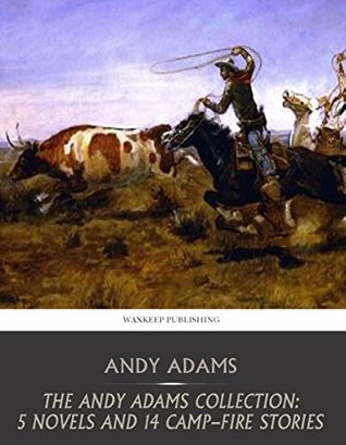 The Andy Adams Collection: 5 Novels and 14 Camp-Fire Stories
