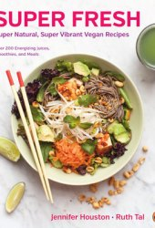 Super Fresh: Super Natural, Super Vibrant Vegan Recipes