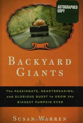 Backyard Giants: The Passionate, Heartbreaking, and Glorious Quest to Grow the Biggest Pumpkin Ever