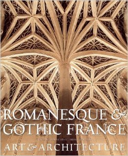 Romanesque and Gothic France: Art and Architecture