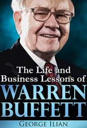 Warren Buffett: The Life and Business Lessons of Warren Buffett Book