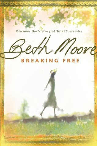 Breaking Free Discover The Victory Of Total Surrender By Beth Moore