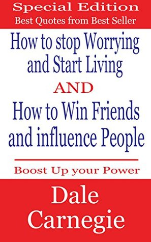 Dale Carnegie Best Quotes from How to Stop Worrying and Start Living and How to Win Friends and Influence People
