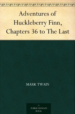 The Adventures of Huckleberry Finn, Chapters 36 to the Last