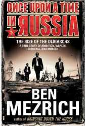 Once Upon a Time in Russia: The Rise of the Oligarchs—A True Story of Ambition, Wealth, Betrayal, and Murder Book Pdf