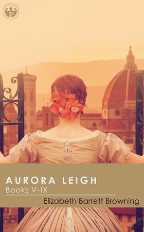 Aurora Leigh - Volume 2 (Annotated): Books V - IX