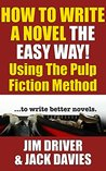 How To Write A Novel The Easy Way Using The Pulp Fiction Method To Write Better Novels: Writing Skills