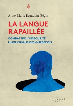 La langue rapaillée: combattre l'insécurité linguistique des Québécois